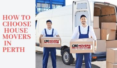 HOW TO CHOOSE HOUSE MOVERS IN PERTH