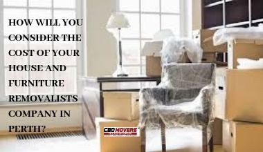 HOW WILL YOU CONSIDER THE COST OF YOUR HOUSE AND FURNITURE REMOVALISTS COMPANY IN PERTH?