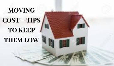 MOVING COST – TIPS TO KEEP THEM LOW
