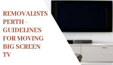 REMOVALISTS PERTH - GUIDELINES FOR MOVING BIG SCREEN TV