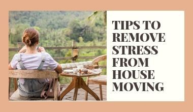 TIPS TO REMOVE STRESS FROM HOUSE MOVING