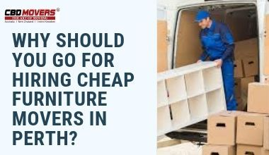 WHY SHOULD YOU GO FOR HIRING CHEAP FURNITURE MOVERS IN PERTH?